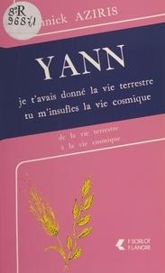 Annick Aziris - Yann : je t'avais donné la vie terrestre, tu m'insuffles la vie cosmique.
