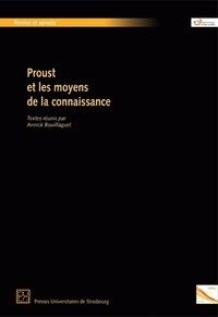 Annick Bouillaguet - Proust et les moyens de la connaissance.