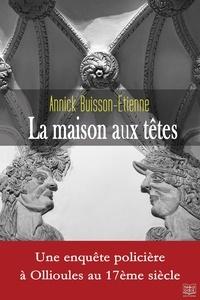 Annick Buisson-Etienne - La maison aux têtes.