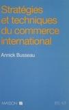 Annick Busseau - Stratégies et techniques du commerce international - BTS, IUT.