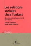 Annick Cartron et Fayda Winnykamen - Les relations sociales chez l'enfant - Génèse, développement, fonctions.