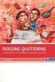 Annick Chevillot - Poisons quotidiens - Ils sont partout : les identifier, les décrypter, les éviter.