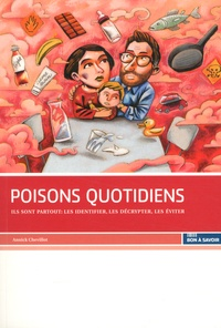 Poisons quotidiens- Ils sont partout : les identifier, les décrypter, les éviter - Annick Chevillot pdf epub
