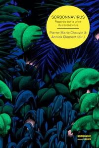 Annick Clement et Pierre-Marie Chauvin - Sorbonnavirus - Regards sur la crise du coronavirus.