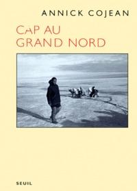 Annick Cojean - Cap au Grand Nord.