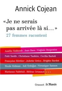 Annick Cojean - Je ne serais pas arrivée là si... - Avec Le Monde.