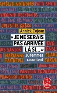 Annick Cojean - Je ne serais pas arrivée là si....