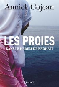 Annick Cojean - Les proies - Dans le Harem de Khadafi.