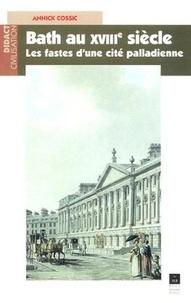Annick Cossic - Bath au XVIIIe siècle - Les fastes d'une cité palladienne.