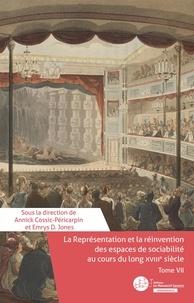 Annick Cossic-Péricarpin - La Représentation et la réinvention des espaces de sociabilité durant le long XVIIIe siècle. Tome VII.