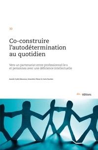 Annick Cudré-Mauroux et Geneviève Piérart - Co-construire l'autodétermination au quotidien - Vers un partenariat entre professionnel·le·s et personnes avec une déficience intellectuelle.