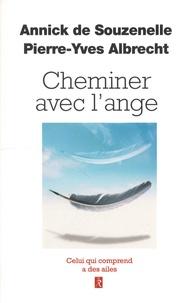 Annick de Souzenelle et Pierre-Yves Albrecht - Cheminez avec l'ange.