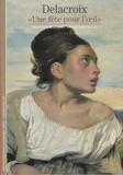 Annick Doutriaux et Arlette Sérullaz - Delacroix - Une fête pour l'oeil.