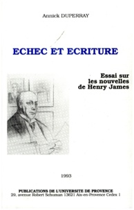 Annick Duperray - Echec et écriture. - Essai sur les nouvelles de Henry James.