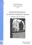 Annick Duperray et Adrian Harding - Nathaniel Hawthorne : La fonction éthique de l'oeuvre - Narrative and the Ethical.