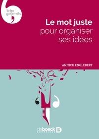 Annick Englebert - Le mot juste pour organiser ses idées.