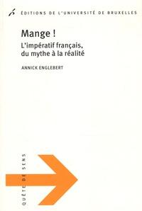 Annick Englebert - Mange ! L'imperatif francais, du mythe à la réalité.