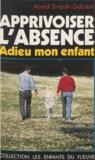 Annick Ernoult-Delcourt - Apprivoiser l'absence - Adieu mon enfant.