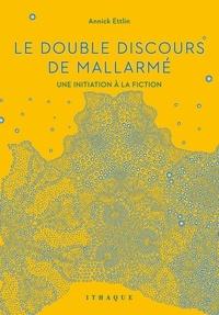 Annick Ettlin - Le double discours de Mallarmé - Une initiation à la fiction.