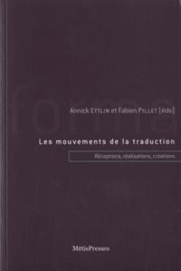 Annick Ettlin et Fabien Pillet - Les mouvements de la traduction - Réceptions, transformations, créations.