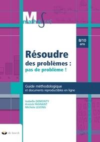 Annick Fagnant et Isabelle Demonty - Résoudre des problèmes : pas de problème ! - Guide méthodologique et documents reproductibles en ligne.