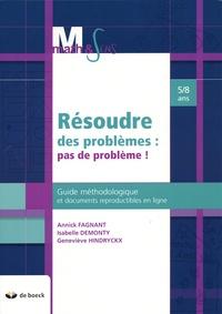 Annick Fagnant et Isabelle Demonty - Résoudre des problèmes : pas de problème ! - Guide méthodologique et documents reproductibles en ligne 5/8 ans.