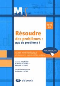 Annick Fagnant et Isabelle Demonty - Résoudre des prolèmes : pas de problème ! - Guide méthodologique et documents reproductibles en ligne 8/10 ans.