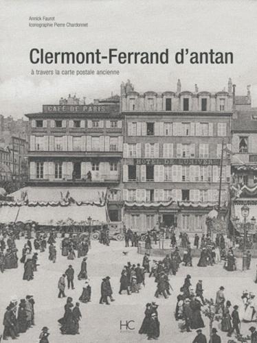 Annick Faurot et Pierre Chardonnet - Clermont-Ferrand d'Antan - A travers la carte postale ancienne.