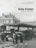 Annick Faurot - Vichy d'antan - A travers la carte postale ancienne.