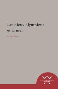 Annick Fenet - Les dieux olympiens et la mer - Espaces et pratiques cultuelles.