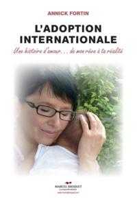 Annick Fortin - L'adoption internationale - Une histoire d'amour.de mon rêve à ta réalité.