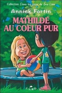 Annick Fortin - Mathilde au coeur pur.