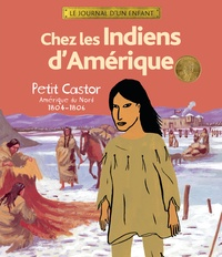 Annick Foucrier et Hélène Georges - Chez les Indiens d'Amérique - Petit Castor Amérique du Nord 1804-1806.
