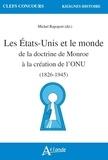 Annick Foucrier et Corentin Sellin - Les Etats-Unis et le monde de la doctrine de Monroe à la création de l'ONU (1823-1945).
