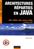 Annick Fron - Architectures réparties en Java - RMI, CORBA, JMS, sockets, SOAP, services web.