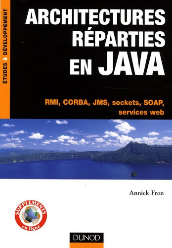 Annick Fron - Architectures réparties en Java - RMI, CORBA, JMS, sockets, SOAP, services web.