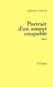 Annick Geille - Portrait d'un amour coupable.