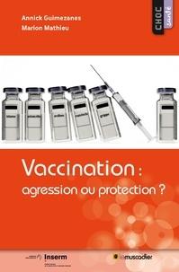 Annick Guimezanes et Marion Mathieu - Vaccination : agression ou protection ?.