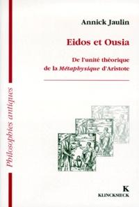 """Annick Jaulin - Eidos et ousia - De l'unité théorique de la """" Métaphysique """" d'Aristote."""
