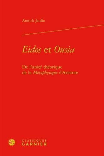 Eidos et Ousia. De l'unité théorique de la métaphysique d'Aristote