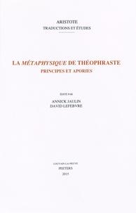 Annick Jaulin et David Lefebvre - La Métaphysique de Théophraste - Principes et apories.