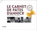 Annick Jeanmairet et Sébastien de Haller - Le carnet de pâtes d'Annick - 44 recettes faciles et décoiffantes.