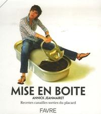 Annick Jeanmairet - Mise en boîte - Recettes canailles sorties du placard.