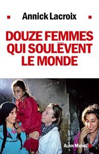 Annick Lacroix - Douze femmes qui soulèvent le monde.