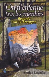 Annick Lagadec - On n´enferme pas les menhirs - Regards sur la Bretagne.