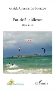 Annick Le Bourlot - Par-delà le silence - Récit de vie.