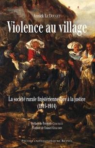 Annick Le Douget - Violence au village - La société rurale finistérienne face à la justice (1815-1914).