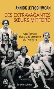 Annick Le Floc'hmoan - Ces extravagantes soeurs Mitford - Une famille dans la tourmente de l'Histoire.