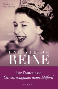 Annick Le Floc'hmoan - Une vie de reine - Le roman des Windsor.