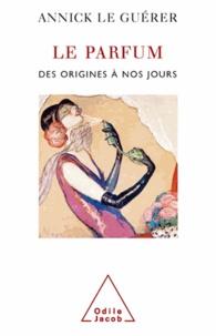 Annick Le Guérer - Le parfum - Des origines à nos jours.